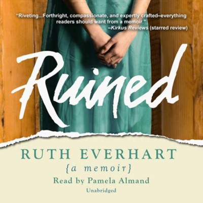 Ruined: a memoir - unabridged audiobook on MP3-CD  -     Narrated By: Pamela Almand     By: Ruth Everhart