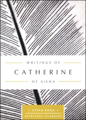 Writings of Catherine of Siena: The Upper Room Spiritual Classics  -