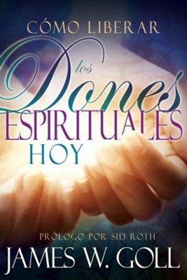 Como Liberar los Dones Espirituales Hoy - eBook  -     By: James Goll
