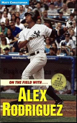 On the field with ... Alex Rodriguez - eBook  -     By: Matt Christopher