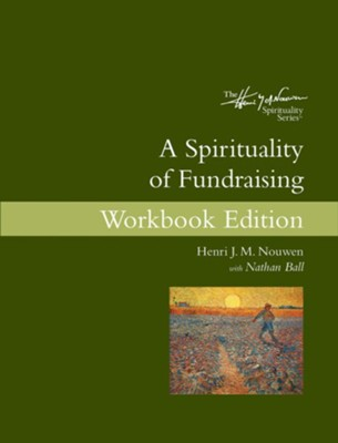 A Spirituality of Fundraising Workbook Edition  -     By: Henri J.M. Nouwen