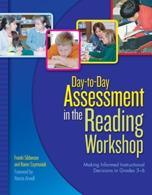 Day-to-Day Assessment in the Reading Workshop  -     By: Franki Sibberson, Karen Szymusiak