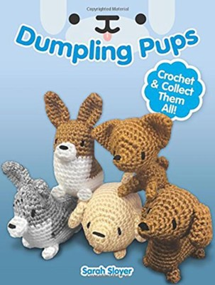 Dumpling Pups: Crochet and Collect Them All!  -     By: Sarah Sloyer