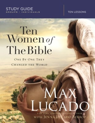 Ten Women of the Bible: How God Raised Up Unique Individuals to Impact the Word - eBook  -     By: Max Lucado
