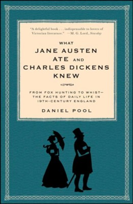 What Jane Austen Ate and Charles Dickens Knew: From Fox Hunting to Whist: Daily Life in 19th Century England  -     By: Daniel Pool