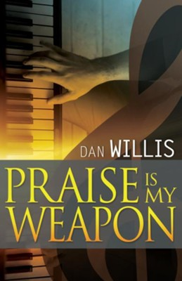 Praise Is My Weapon - eBook  -     By: Dan Willis