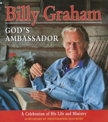 Billy Graham, God's Ambassador: A Celebration of His Life and Ministry  -     By: Billy Graham