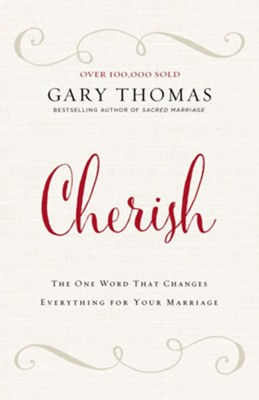Cherish: The One Word That Changes Everything for Your Marriage - eBook  -     By: Gary L. Thomas