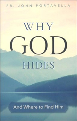 Why God Hides and Where to Find Him    -     By: John Portavella