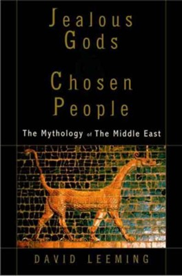 Jealous Gods and Chosen People: The Mythology of the Middle East   -     By: David Leeming