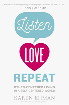 Listen, Love, Repeat: Other-Centered Living in a Self-Centered World - eBook  -     By: Karen Ehman