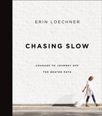 Chasing Slow: Courage to Journey Off the Beaten Path - eBook  -     By: Erin Loechner