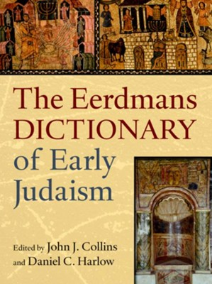 The Eerdmans Dictionary of Early Judaism   -     Edited By: John J. Collins, Daniel C. Harlow     By: Edited by John J. Collins & Daniel C. Harlow