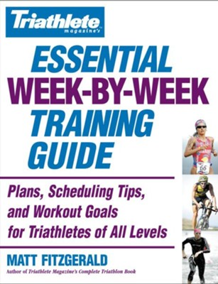 Triathlete Magazine's Essential Week-by-Week Training Guide: Plans, Scheduling Tips, and Workout Goals for Triathletes of All Levels - eBook  -     By: Matt Fitzgerald