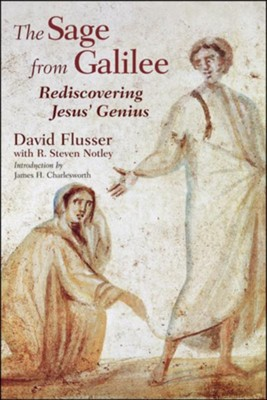 The Sage from Galilee: Rediscovering Jesus' Genius, Fourth Expanded Edition  -     By: David Flusser, R. Steven Notley