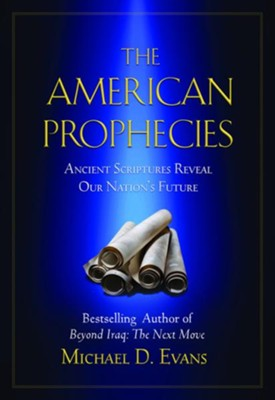 The American Prophecies: Ancient Scriptures Reveal Our Nation's Future - eBook  -     By: Michael D. Evans