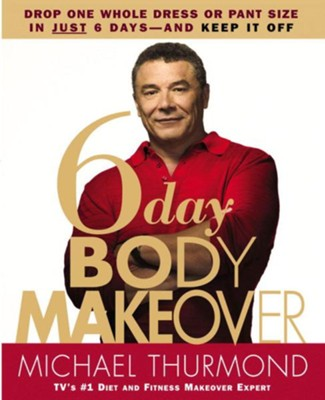 6-Day Body Makeover: Drop One Whole Dress or Pant Size in Just 6 Days-and Keep It Off - eBook  -     By: Michael Thurmond