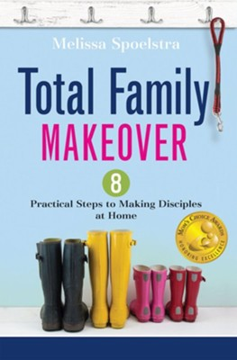 Total Family Makeover: 8 Practical Steps to Making Disciples at Home - eBook  -     By: Melissa Spoelstra