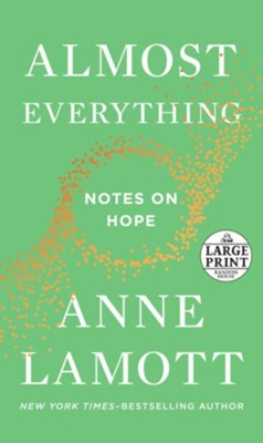 Almost Everything: Notes on Hope  -     By: Anne Lamott