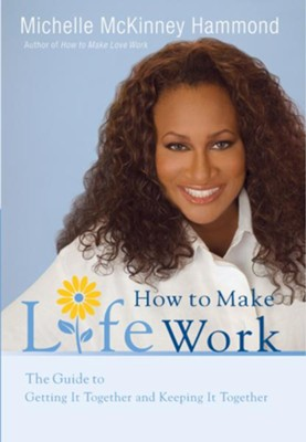 How to Make Life Work: The Guide to Getting It Together and Keeping It Together - eBook  -     By: Michelle McKinney Hammond