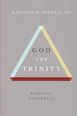 God the Trinity: Biblical Portraits - eBook  -     By: Malcolm B. Yarnell III