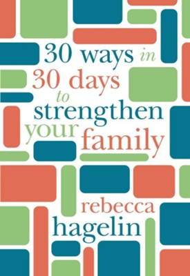 30 Ways in 30 Days to Strengthen Your Family - eBook  -     By: Rebecca Hagelin