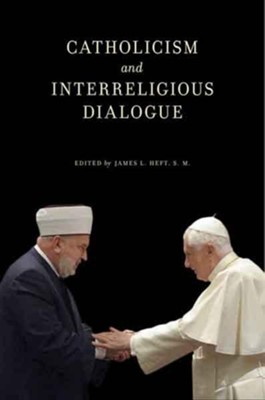 Catholicism and Interreligious Dialogue  -     Edited By: James L. Heft S.M.     By: James L. Heft, S. M.(Ed.)