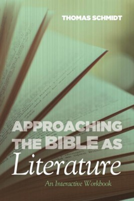 Approaching the Bible as Literature: An Interactive Workbook  -     By: Thomas Schmidt