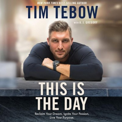 This Is the Day: Reclaim Your Dream. Ignite Your Passion. Live Your Purpose. unabridged audiobook on CD  -     By: Tim Tebow, A.J. Gregory