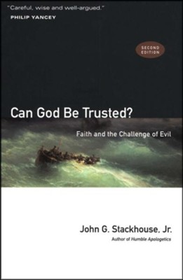 Can God Be Trusted? Faith and the Challenge of Evil, Second Edition   -     By: John G. Stackhouse Jr.