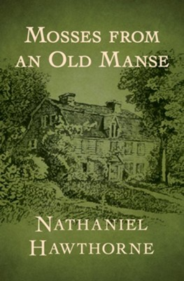 Mosses from an Old Manse - eBook  -     By: Nathaniel Hawthorne