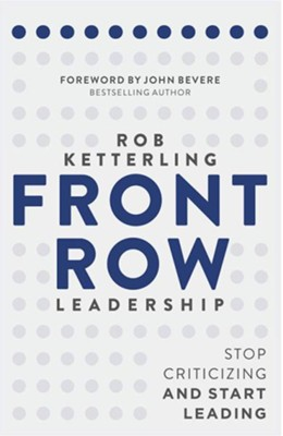Front Row Leadership: Stop Criticizing and Start Leading - eBook  -     By: Rob Ketterling, John Bevere