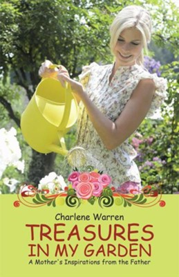 Treasures in My Garden: A Mother's Inspirations from the Father - eBook  -     By: Charlene Warren