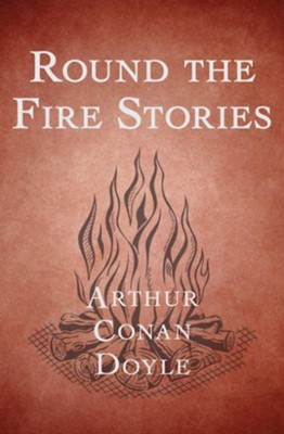 Round the Fire Stories - eBook  -     By: Sir Arthur Conan Doyle