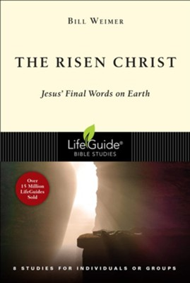 The Risen Christ: LifeGuide Bible Studies, Jesus' Final  Words on Earth  -     By: Bill Weimer