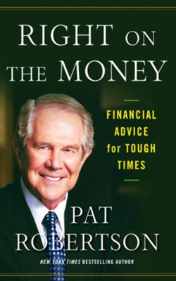 Right on the Money: Financial Advice for Tough Times. - eBook  -     By: Pat Robertson