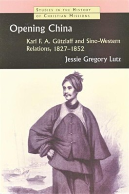 Opening China: Karl F. A, Gutzlaff and Sino-Western    Relations, 1827-1852  -     By: Lessie G. Lutz
