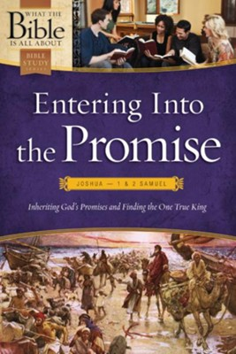 Entering into the Promise: Joshua through 1 & 2 Samuel: Inheriting God's  Promises and Finding the One True King - eBook