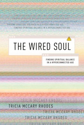 The Wired Soul: Finding Spiritual Balance in a Hyperconnected Age - eBook  -     By: Tricia McCary Rhodes
