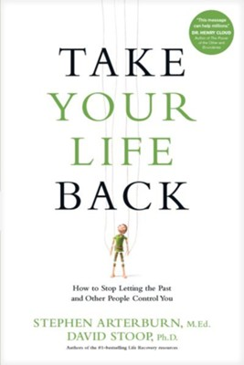 Take Your Life Back: How to Stop Letting the Past and Other People Control You - eBook  -     By: Stephen Arterburn, David Stoop