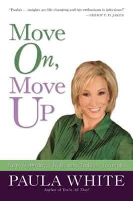 Move On, Move Up: Turn Yesterday's Trials into Today's Triumphs - eBook  -     By: Paula White