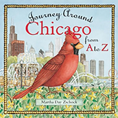 Journey Around Chicago from A to Z  -     By: Martha Day Zschock