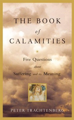 The Book of Calamities: Five Questions About Suffering and Its Meaning - eBook  -     By: Peter Trachtenberg