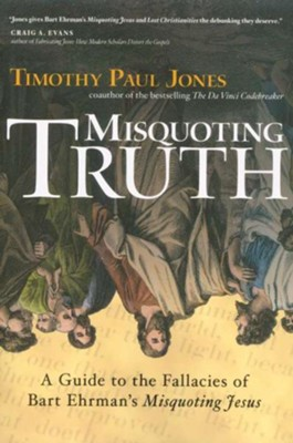 Misquoting Truth: A Guide to the Fallacies of Bart  Ehrman's Misquoting Jesus  -     By: Timothy Paul Jones