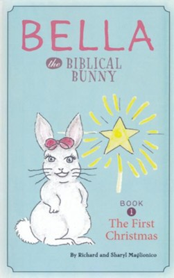 Bella the Biblical Bunny and the First Christmas  -     By: Richard Maglionico, Sharyl Maglionico