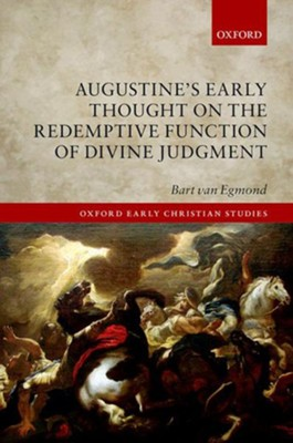 Augustine's Early Thought on the Redemptive Function of Divine Judgment  -     By: Bart van Egmond