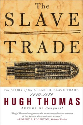 The Slave Trade: The Story of the Atlantic Slave Trade: 1440-1870  -     By: Hugh Thomas