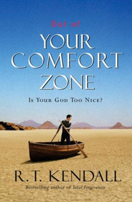 Out of Your Comfort Zone: Is Your God Too Nice? - eBook  -     By: R.T. Kendall