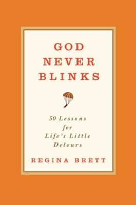 God Never Blinks: 50 Lessons for Life's Little Detours - eBook  -     By: Regina Brett