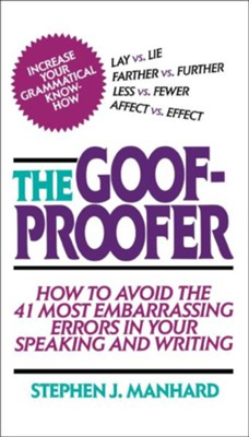 The Goof-Proofer: How to Avoid the 41 Most Embarrassing Errors in Your Speaking and Writing  -     By: Stephen J. Manhard